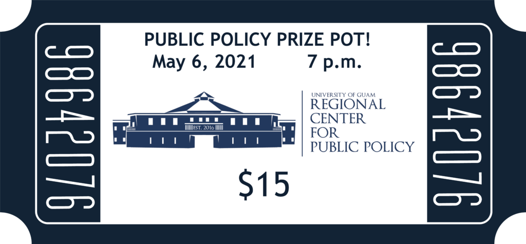 Public Policy Prize Pot May 6, 2021 7 p.m. UOG Regional Center for Public Policy $15
